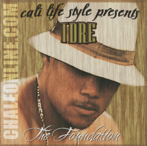tdre Cali Life Style Presents T Dre The Foundation